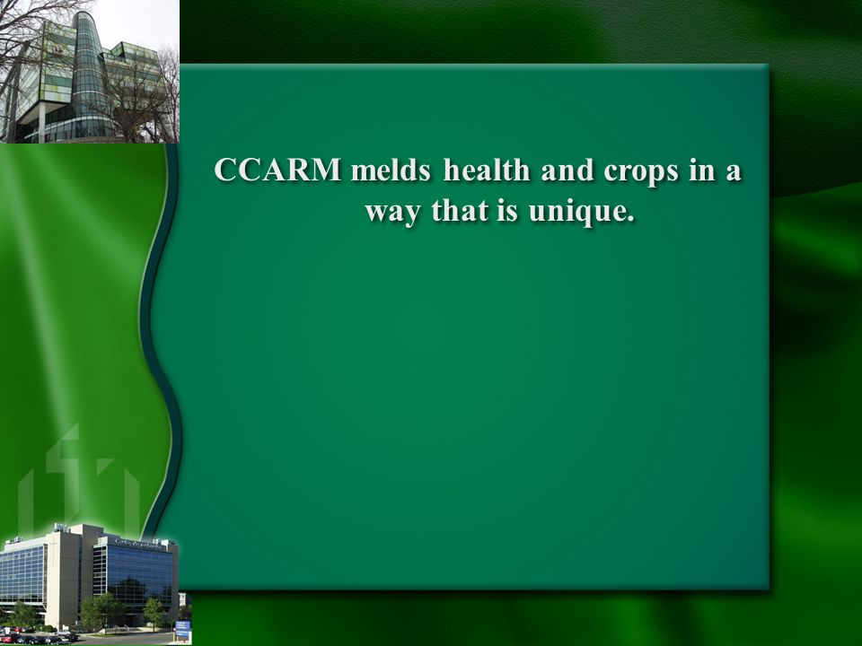 CCARM melds health and crops in a way that is unique.