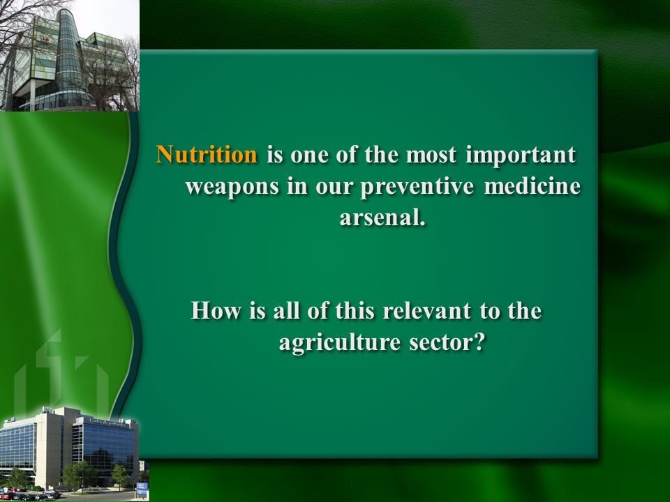Nutrition is one of the most important weapons in our preventive medicine arsenal.