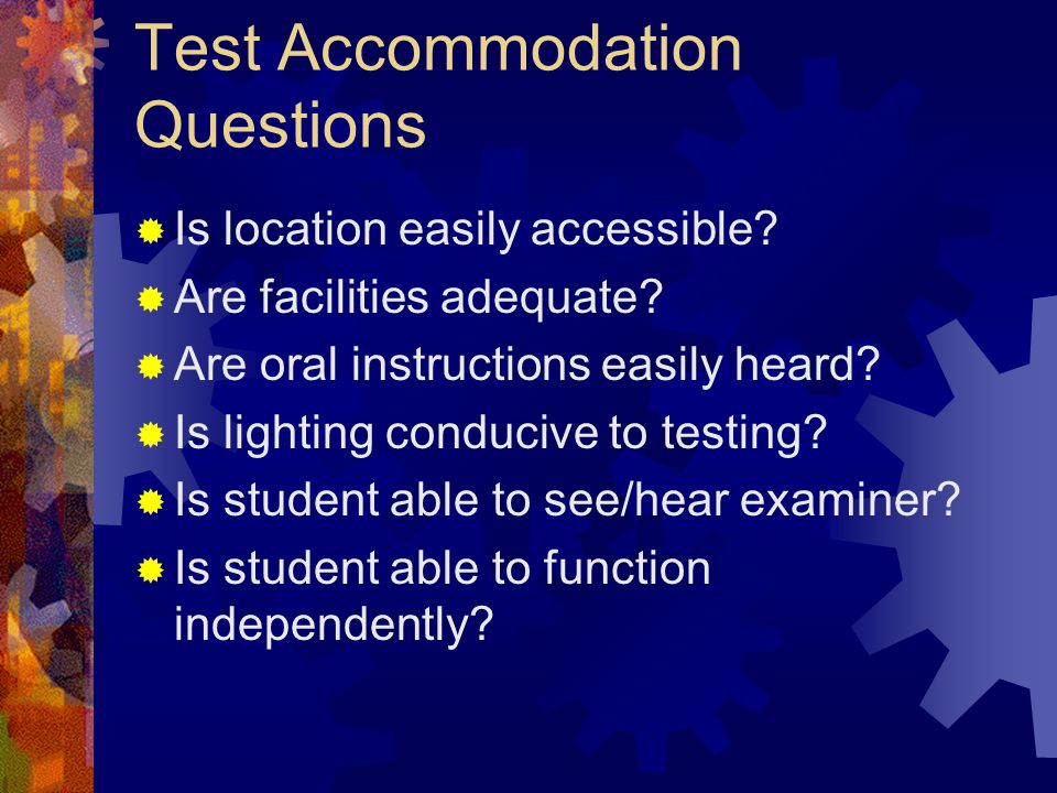 Test Accommodation Questions  Is location easily accessible.