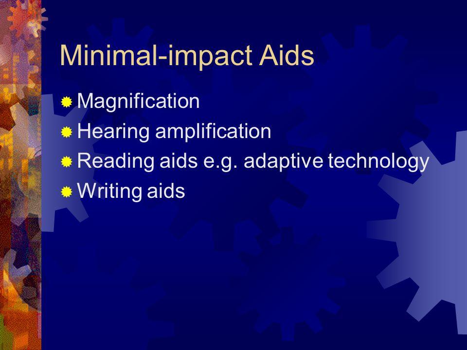 Minimal-impact Aids  Magnification  Hearing amplification  Reading aids e.g. adaptive technology  Writing aids