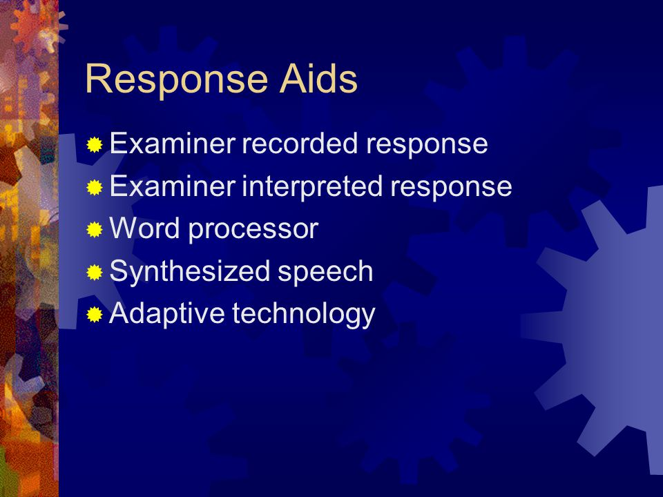 Response Aids  Examiner recorded response  Examiner interpreted response  Word processor  Synthesized speech  Adaptive technology