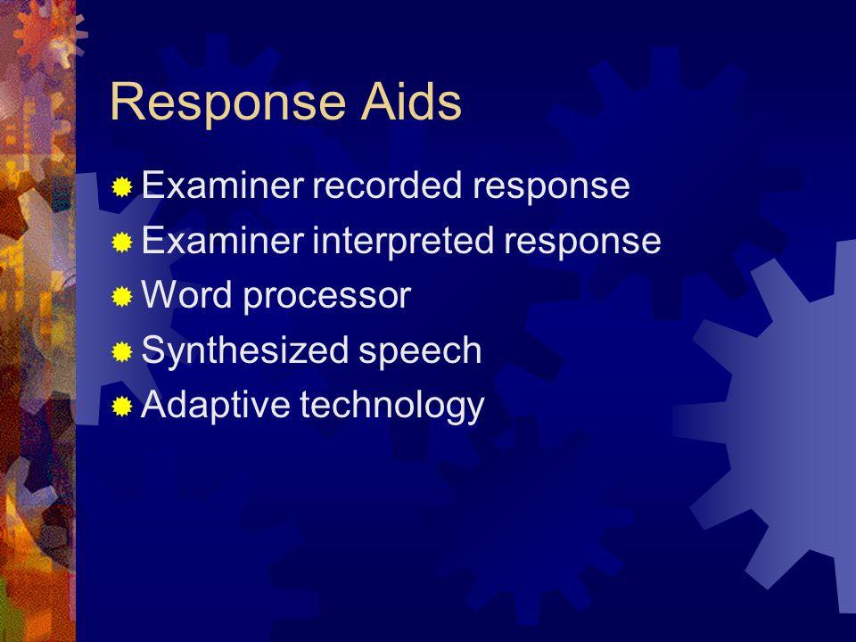 Response Aids  Examiner recorded response  Examiner interpreted response  Word processor  Synthesized speech  Adaptive technology