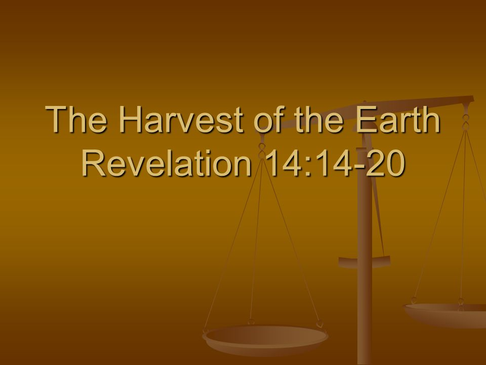 The Harvest of the Earth Revelation 14:14-20