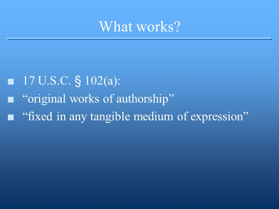 What works? Originality Requirement ▪independent creation ▪modest quantum of creativity