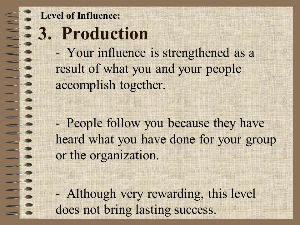 2. Permission - This level is primarily based on the relationships you have with others. - People follow you because they want to- they give you permi