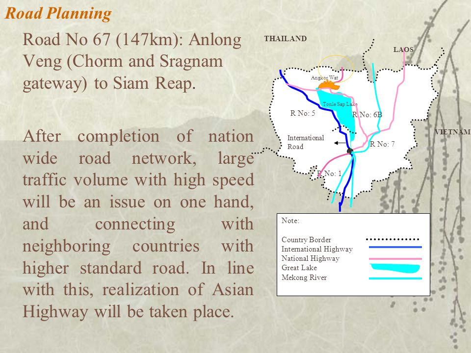 Road Planning Road No 67 (147km): Anlong Veng (Chorm and Sragnam gateway) to Siam Reap.