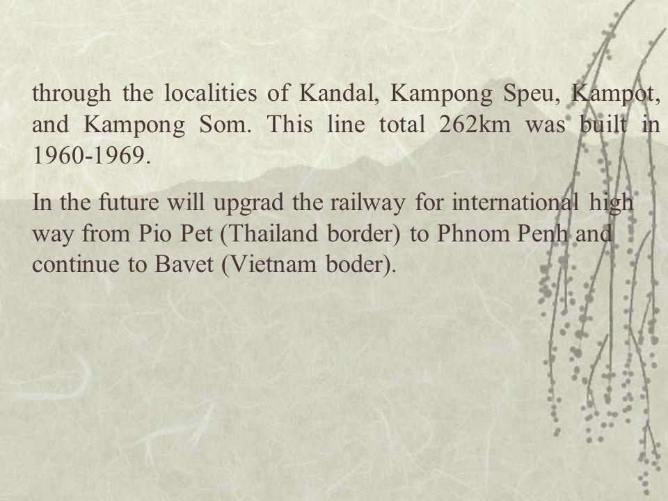 through the localities of Kandal, Kampong Speu, Kampot, and Kampong Som.