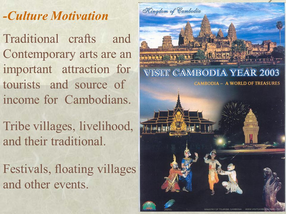-Culture Motivation Traditional crafts and Contemporary arts are an important attraction for tourists and source of income for Cambodians.