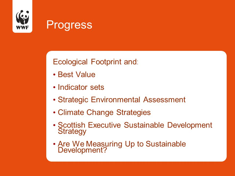 Progress Ecological Footprint and : Best Value Indicator sets Strategic Environmental Assessment Climate Change Strategies Scottish Executive Sustaina