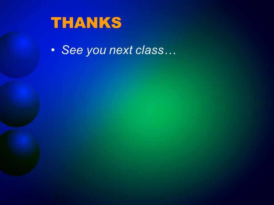 THANKS See you next class…