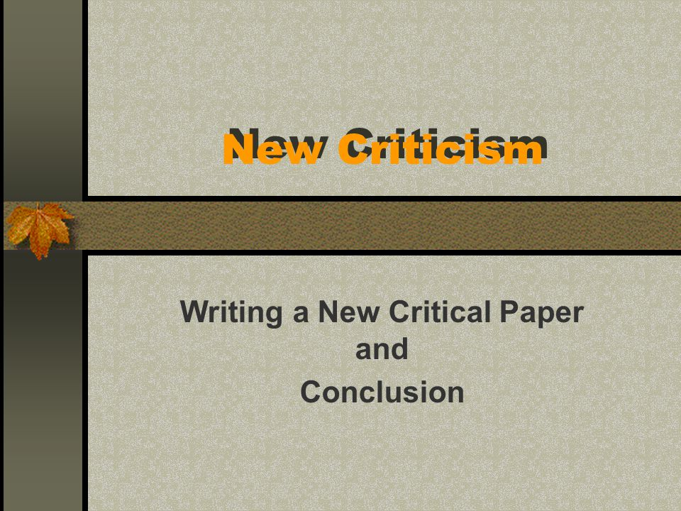 New Criticism Writing a New Critical Paper and Conclusion