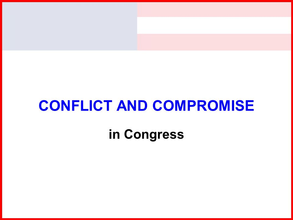 CONFLICT AND COMPROMISE in Congress