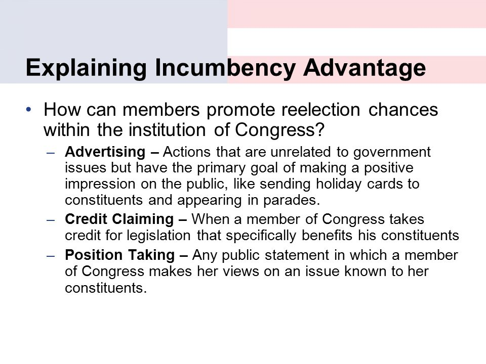 Explaining Incumbency Advantage How can members promote reelection chances within the institution of Congress? –Advertising – Actions that are unrelat