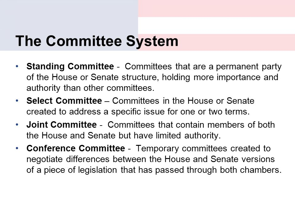 The Committee System Standing Committee - Committees that are a permanent party of the House or Senate structure, holding more importance and authorit