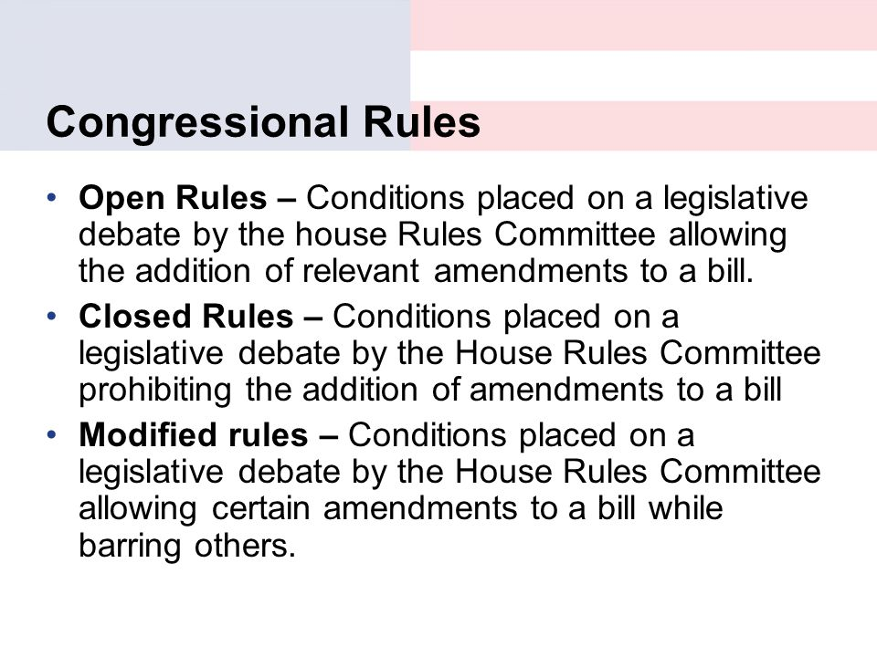 Congressional Rules Open Rules – Conditions placed on a legislative debate by the house Rules Committee allowing the addition of relevant amendments t
