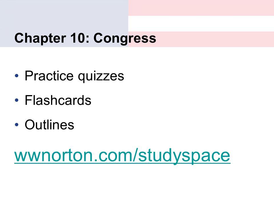 Chapter 10: Congress Practice quizzes Flashcards Outlines wwnorton.com/studyspace
