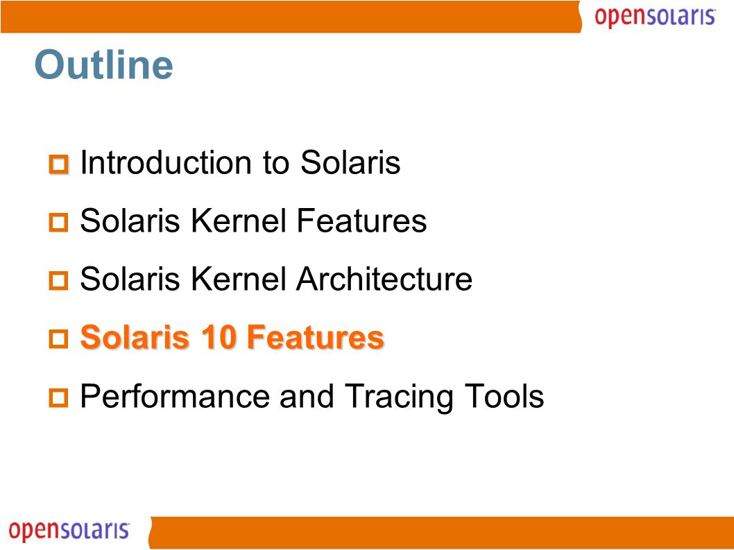 11 Outline   Introduction to Solaris  Solaris Kernel Features  Solaris Kernel Architecture Solaris 10 Features  Solaris 10 Features  Performance and Tracing Tools