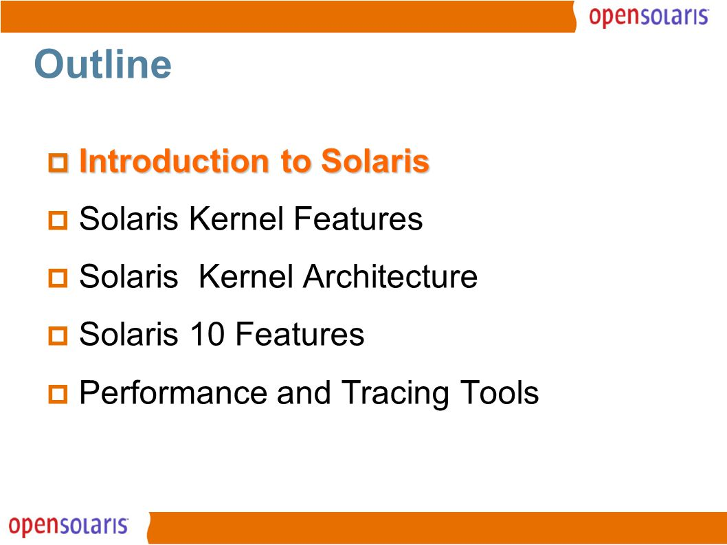 2 Outline  Introduction to Solaris  Solaris Kernel Features  Solaris Kernel Architecture  Solaris 10 Features  Performance and Tracing Tools