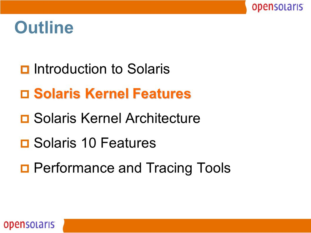 5 Outline   Introduction to Solaris Solaris Kernel Features  Solaris Kernel Features  Solaris Kernel Architecture  Solaris 10 Features  Performance and Tracing Tools