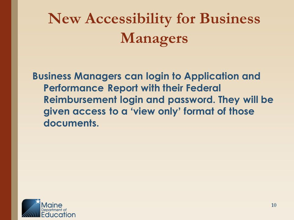 New Accessibility for Business Managers Business Managers can login to Application and Performance Report with their Federal Reimbursement login and p