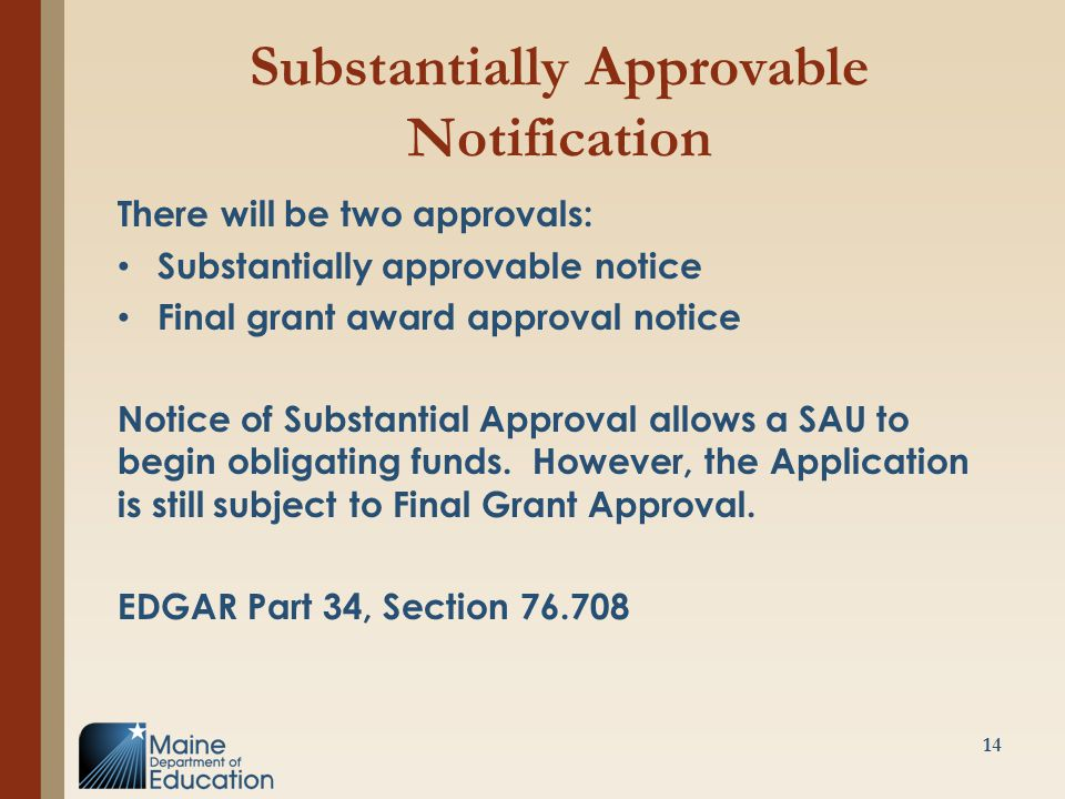 Substantially Approvable Notification There will be two approvals: Substantially approvable notice Final grant award approval notice Notice of Substantial Approval allows a SAU to begin obligating funds.