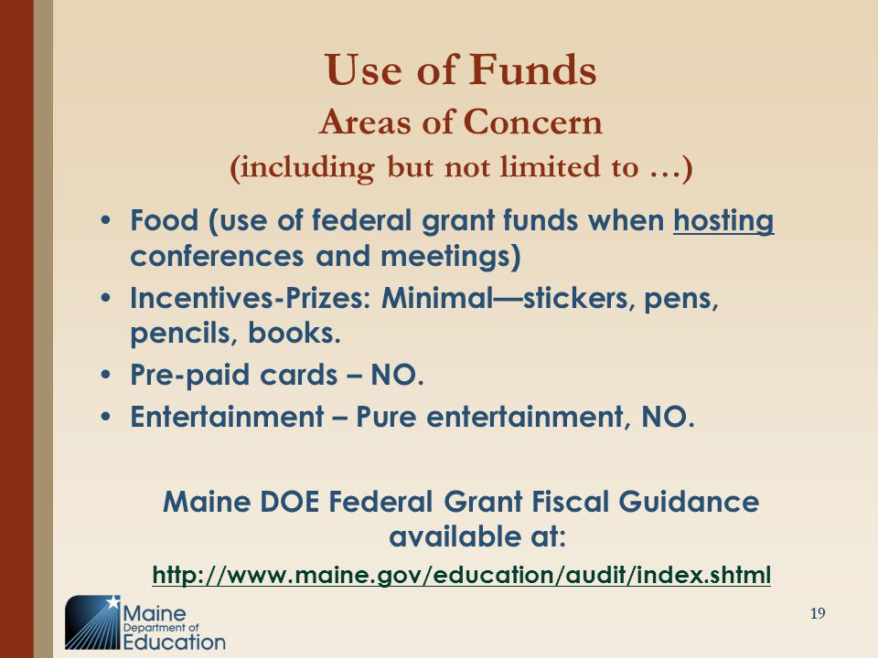 Use of Funds Areas of Concern (including but not limited to …) Food (use of federal grant funds when hosting conferences and meetings) Incentives-Prizes: Minimal—stickers, pens, pencils, books.