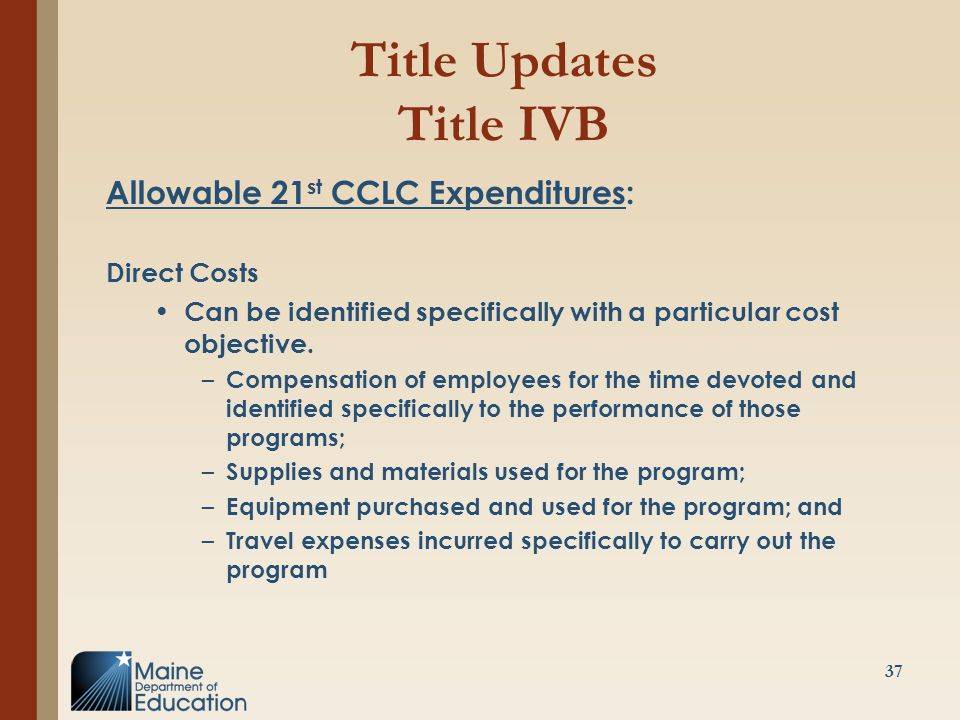 Title Updates Title IVB Allowable 21 st CCLC Expenditures: Direct Costs Can be identified specifically with a particular cost objective. – Compensatio