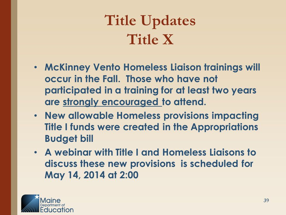 Title Updates Title X McKinney Vento Homeless Liaison trainings will occur in the Fall. Those who have not participated in a training for at least two