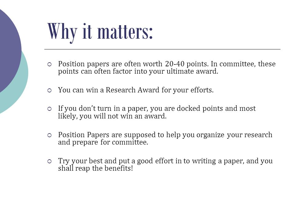 Why it matters:  Position papers are often worth 20-40 points. In committee, these points can often factor into your ultimate award.  You can win a