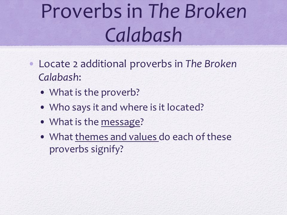 Proverbs in The Broken Calabash Locate 2 additional proverbs in The Broken Calabash: What is the proverb.
