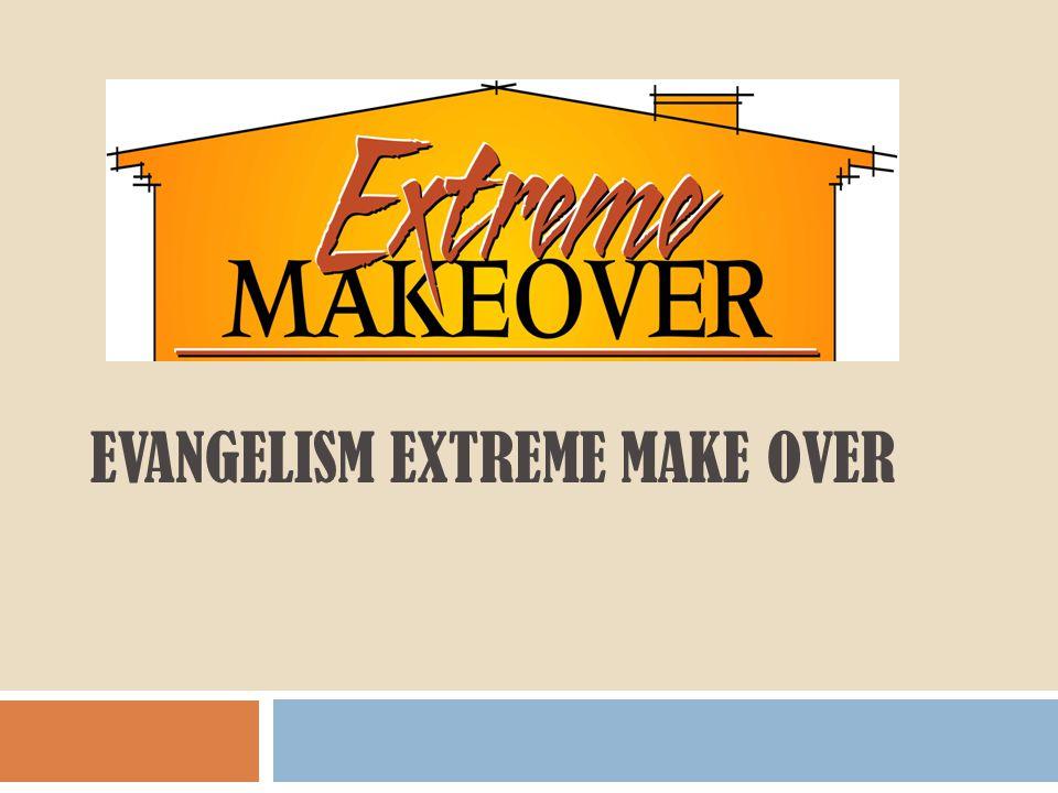 EVANGELISM EXTREME MAKE OVER