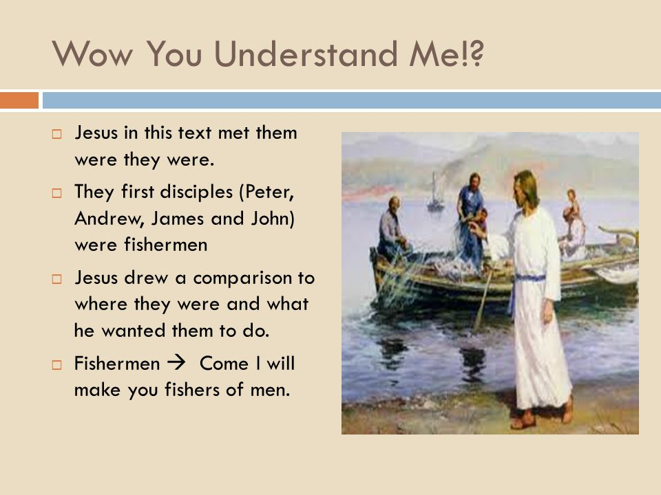 Wow You Understand Me!.  Jesus in this text met them were they were.