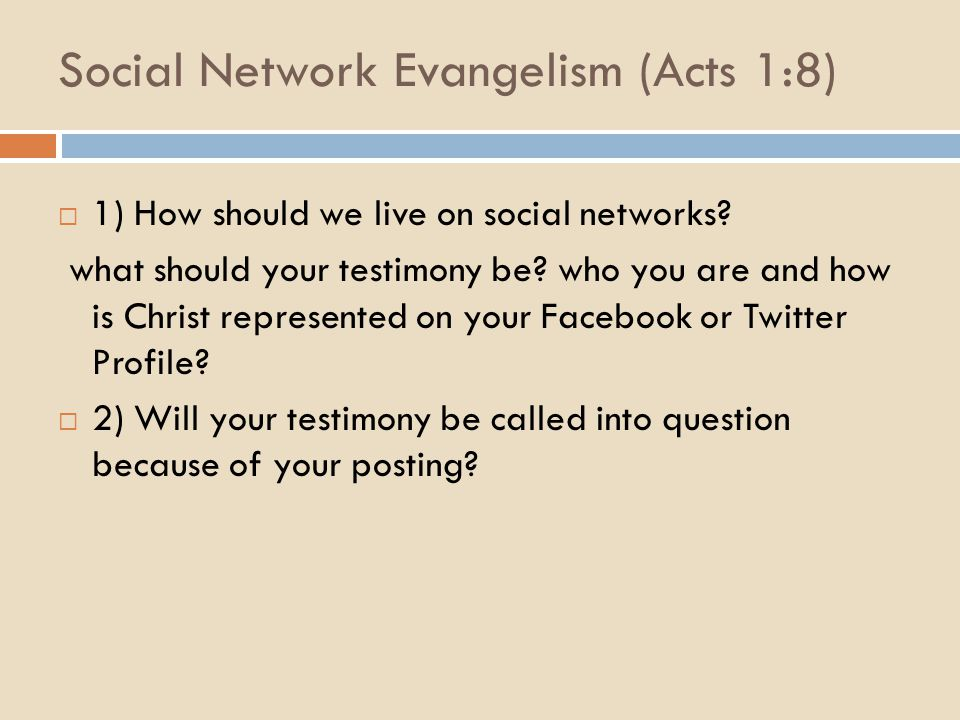 Social Network Evangelism (Acts 1:8)  1) How should we live on social networks? what should your testimony be? who you are and how is Christ represen