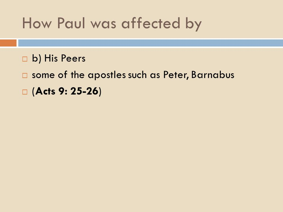 How Paul was affected by  b) His Peers  some of the apostles such as Peter, Barnabus  (Acts 9: 25-26)