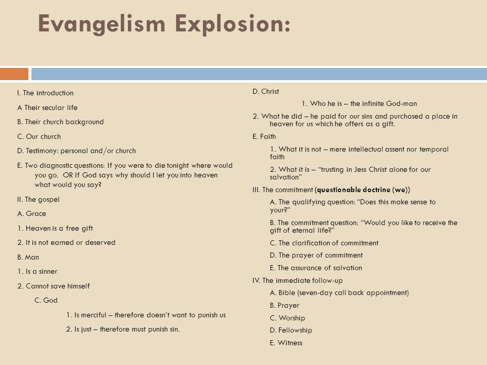 Evangelism Explosion: I. The introduction A Their secular life B. Their church background C. Our church D. Testimony: personal and/or church E. Two di