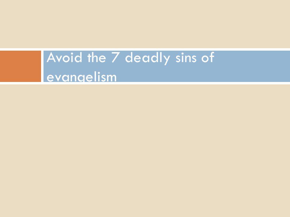 Avoid the 7 deadly sins of evangelism