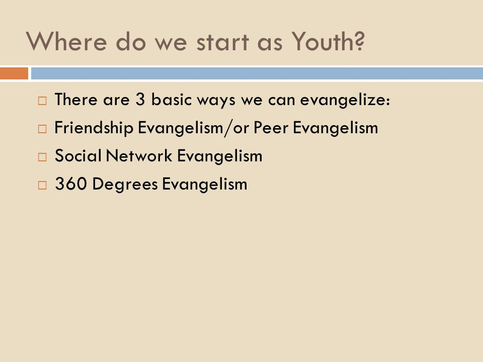 Where do we start as Youth?  There are 3 basic ways we can evangelize:  Friendship Evangelism/or Peer Evangelism  Social Network Evangelism  360 D