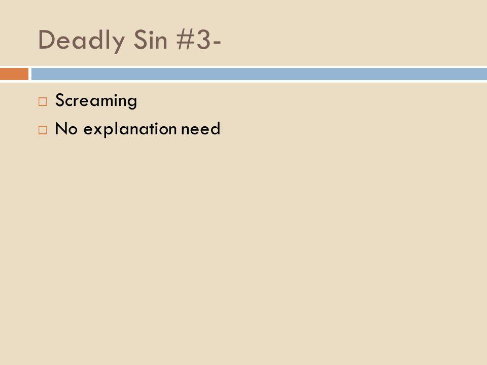 Deadly Sin #3-  Screaming  No explanation need
