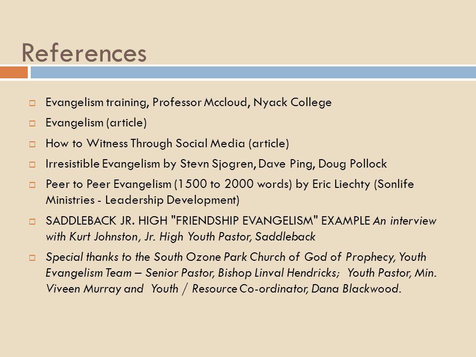 References  Evangelism training, Professor Mccloud, Nyack College  Evangelism (article)  How to Witness Through Social Media (article)  Irresistib
