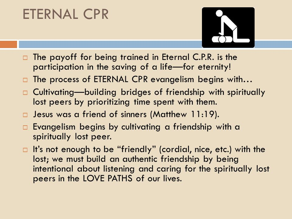 ETERNAL CPR  The payoff for being trained in Eternal C.P.R. is the participation in the saving of a life—for eternity!  The process of ETERNAL CPR e