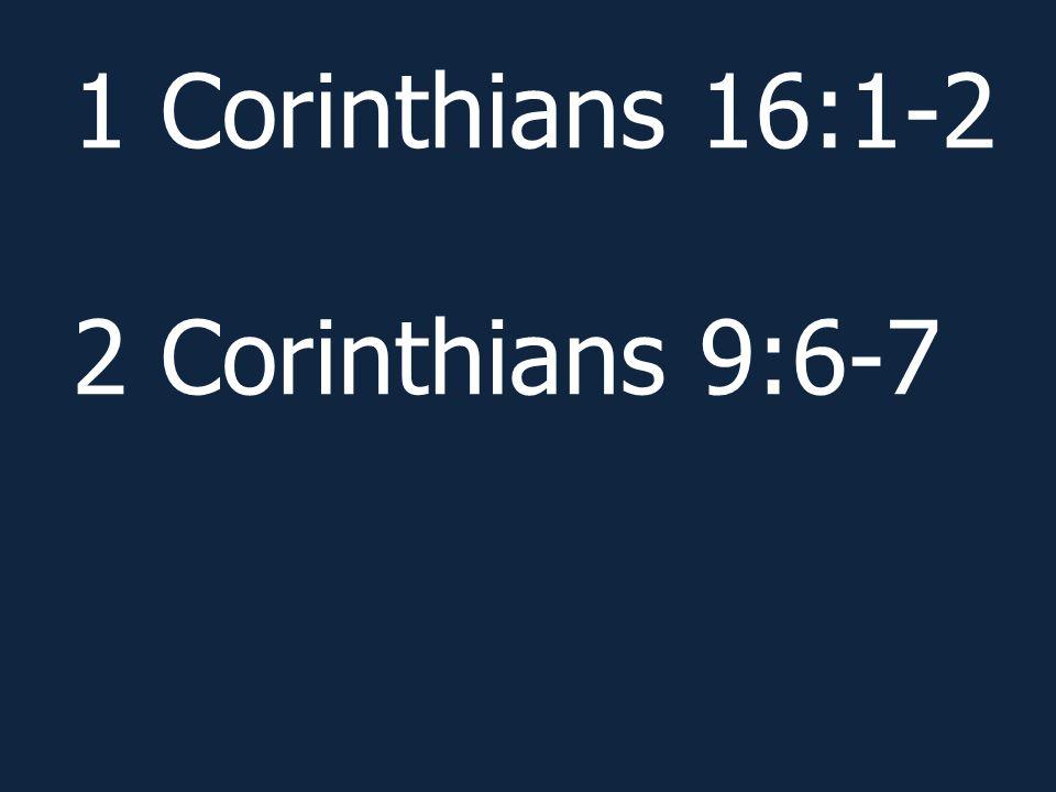 1 Corinthians 16:1-2 2 Corinthians 9:6-7