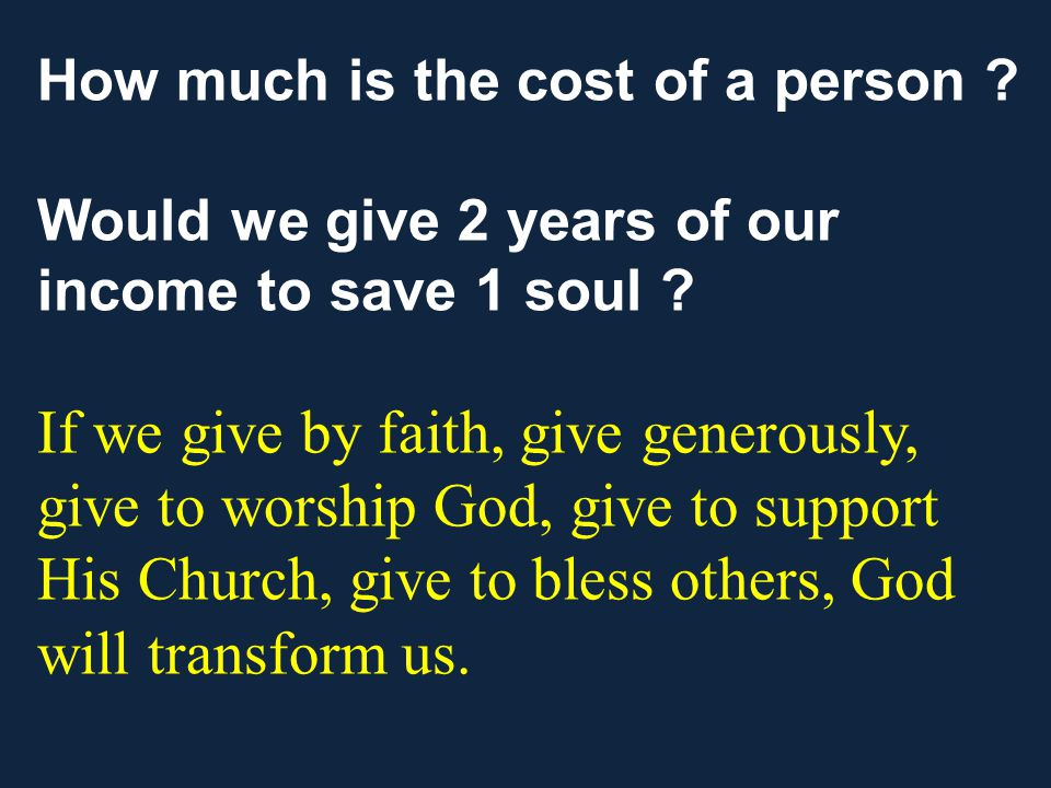 How much is the cost of a person . Would we give 2 years of our income to save 1 soul .