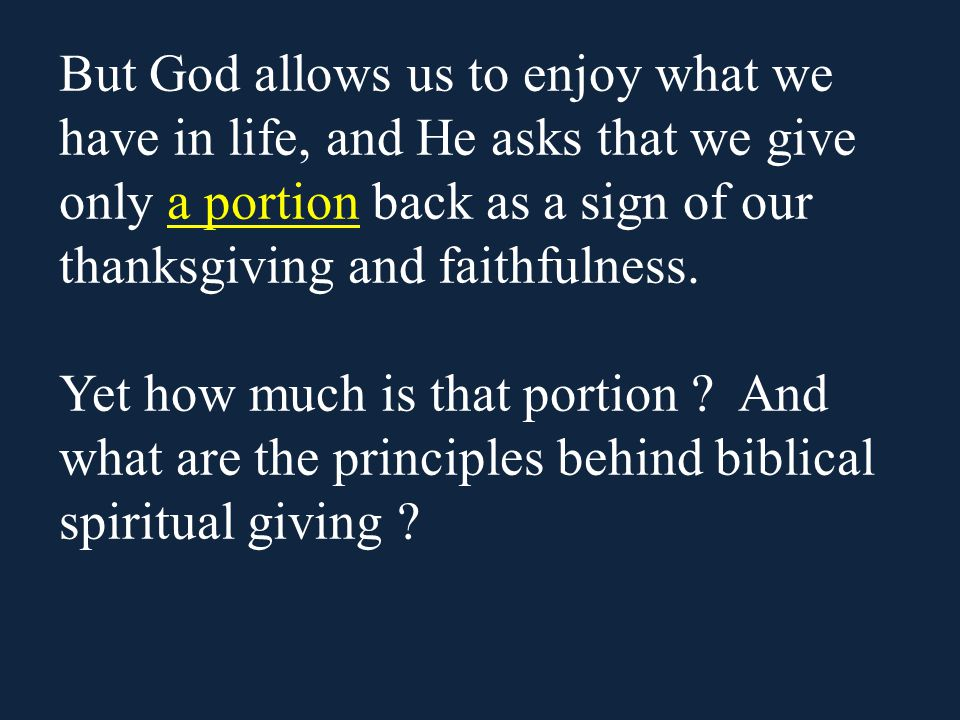 ScripturesPortionPrinciple 8.2 Cor 9:6-7There is a return for the portion we choose to give.