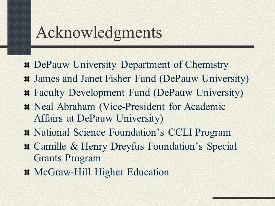 Acknowledgments DePauw University Department of Chemistry James and Janet Fisher Fund (DePauw University) Faculty Development Fund (DePauw University) Neal Abraham (Vice-President for Academic Affairs at DePauw University) National Science Foundation's CCLI Program Camille & Henry Dreyfus Foundation's Special Grants Program McGraw-Hill Higher Education