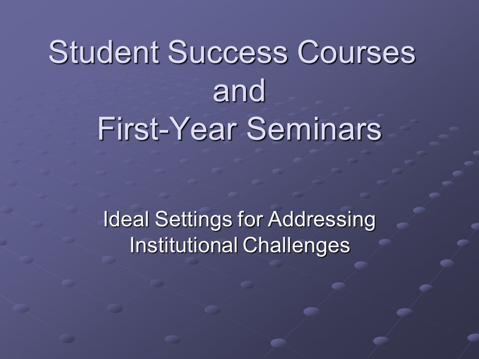 Student Success Courses and First-Year Seminars Ideal Settings for Addressing Institutional Challenges