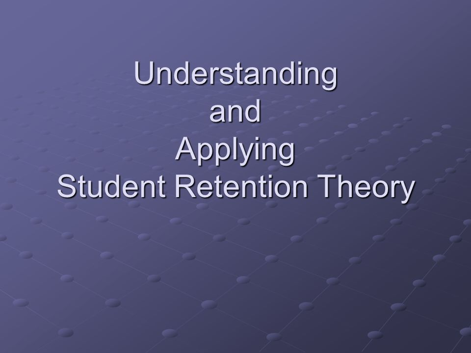 Understanding and Applying Student Retention Theory