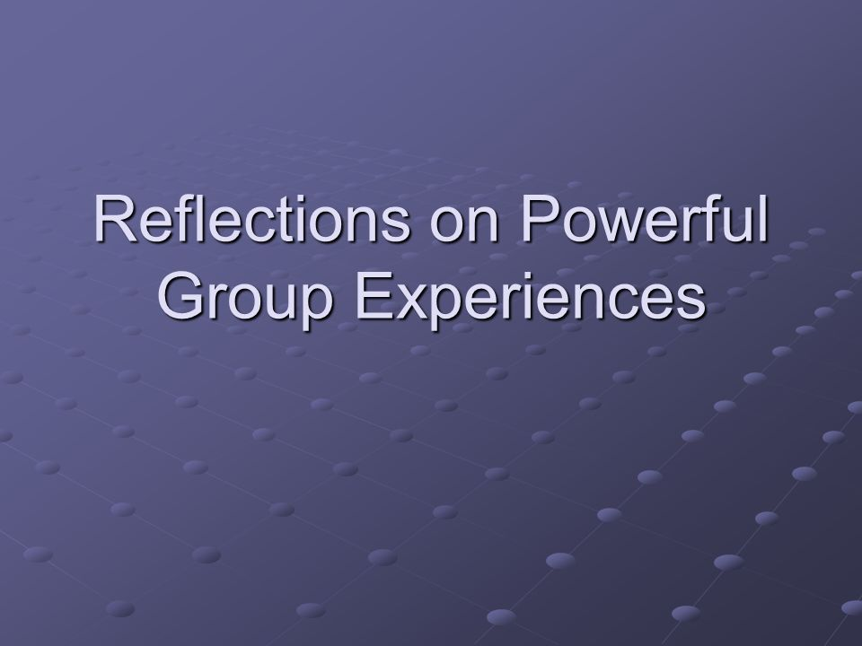 Reflections on Powerful Group Experiences