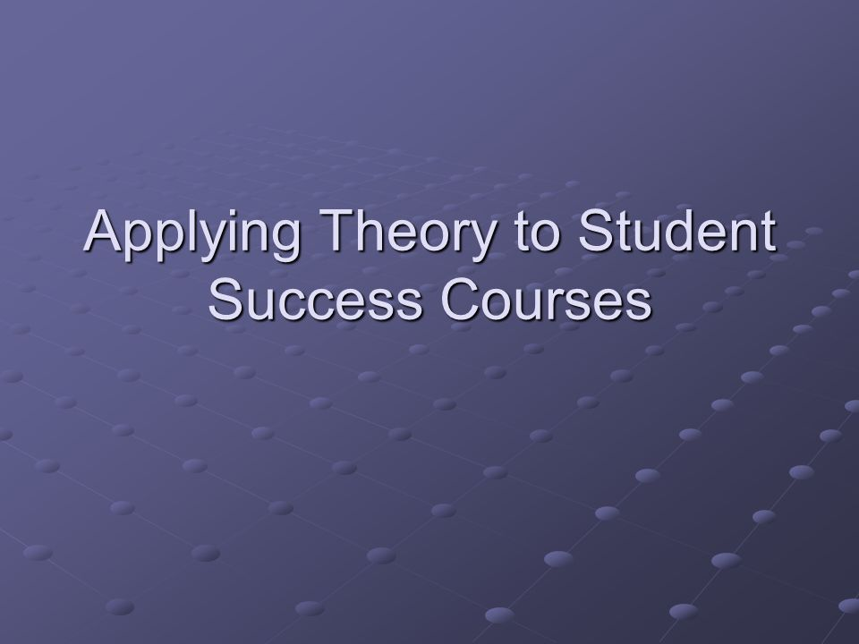 Applying Theory to Student Success Courses