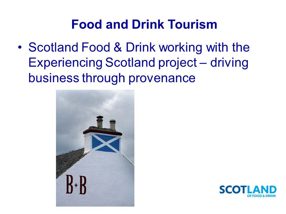 Food and Drink Tourism Scotland Food & Drink working with the Experiencing Scotland project – driving business through provenance