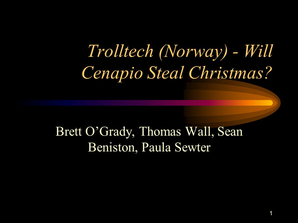 1 Trolltech (Norway) - Will Cenapio Steal Christmas? Brett O'Grady, Thomas Wall, Sean Beniston, Paula Sewter
